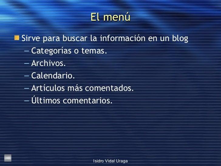 El menú <ul><li>Sirve para buscar la información en un blog </li></ul><ul><ul><li>Categorías o temas. </li></ul></ul><ul><...