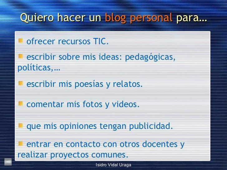 Quiero hacer un  blog personal  para… <ul><li>entrar en contacto con otros docentes y realizar proyectos comunes. </li></u...