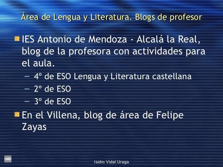Área de Lengua y Literatura. Blogs de profesor <ul><li>IES Antonio de Mendoza - Alcalá la Real, blog de la profesora con a...