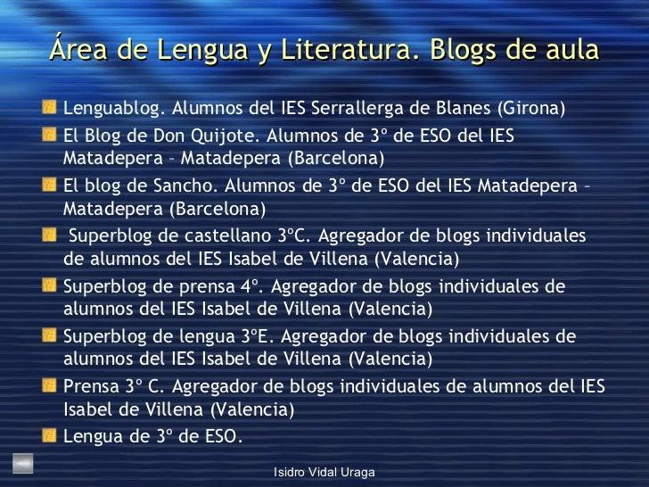 Área de Lengua y Literatura. Blogs de aula <ul><li>Lenguablog . Alumnos del IES Serrallerga de Blanes (Girona) </li></ul><...