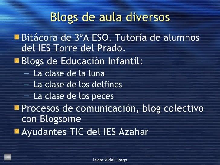 Blogs de aula diversos <ul><li>Bitácora de 3 ºA  ESO . Tutoría de alumnos del IES Torre del Prado. </li></ul><ul><li>Blogs...