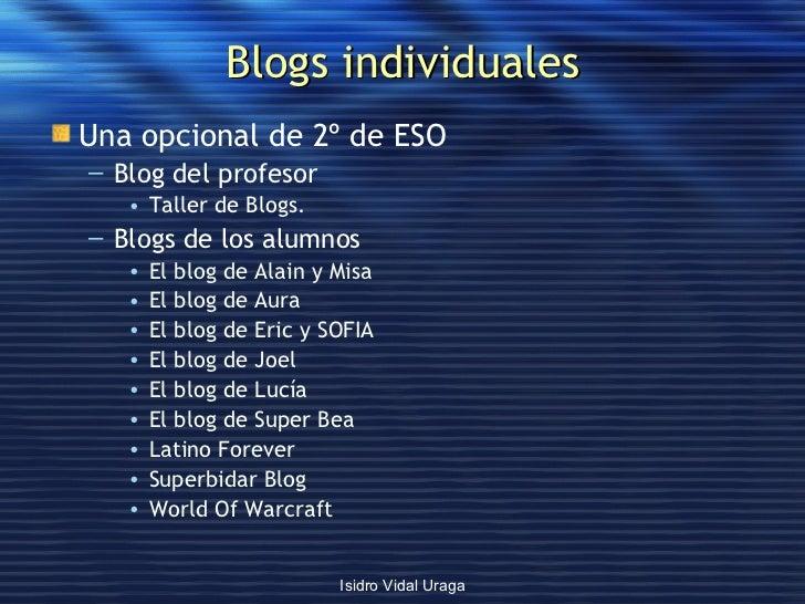 Blogs individuales <ul><li>Una opcional de 2º de ESO </li></ul><ul><ul><li>Blog del profesor </li></ul></ul><ul><ul><ul><l...