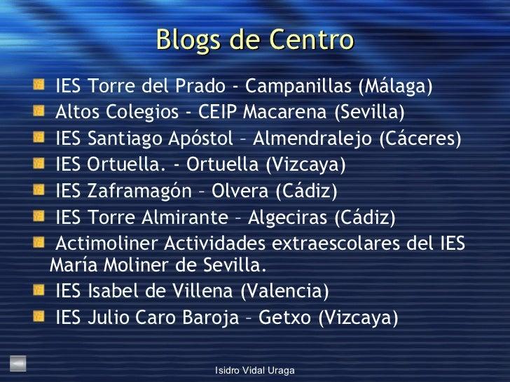 Blogs de Centro <ul><li>IES Torre del Prado  - Campanillas (Málaga) </li></ul><ul><li>Altos Colegios  - CEIP Macarena (Sev...