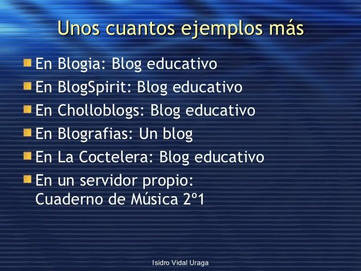 Unos cuantos ejemplos más <ul><li>En Blogia:  Blog educativo </li></ul><ul><li>En BlogSpirit:  Blog educativo </li></ul><u...