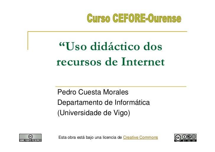 """""""Uso didáctico dos recursos de Internet  Pedro Cuesta Morales Departamento de Informática (Universidade de Vigo)   Esta ob..."""