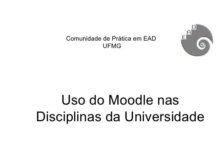 Comunidade de Prática em EAD  UFMG Uso do Moodle nas Disciplinas da Universidade