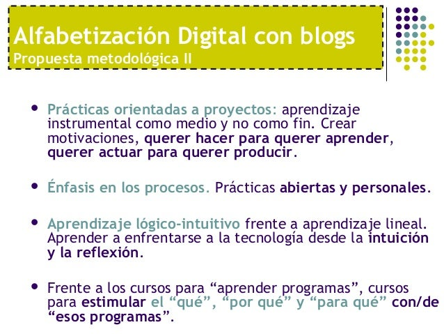 Alfabetización Digital con blogsPropuesta metodológica II     Prácticas orientadas a proyectos: aprendizaje      instrume...