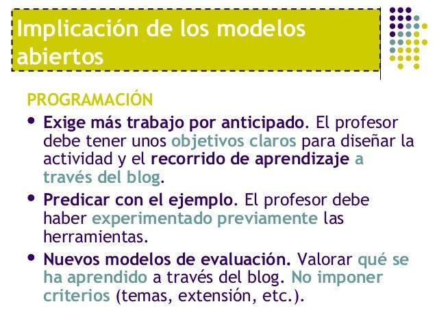 Implicación de los modelosabiertosPROGRAMACIÓN Exige más trabajo por anticipado. El profesor  debe tener unos objetivos c...