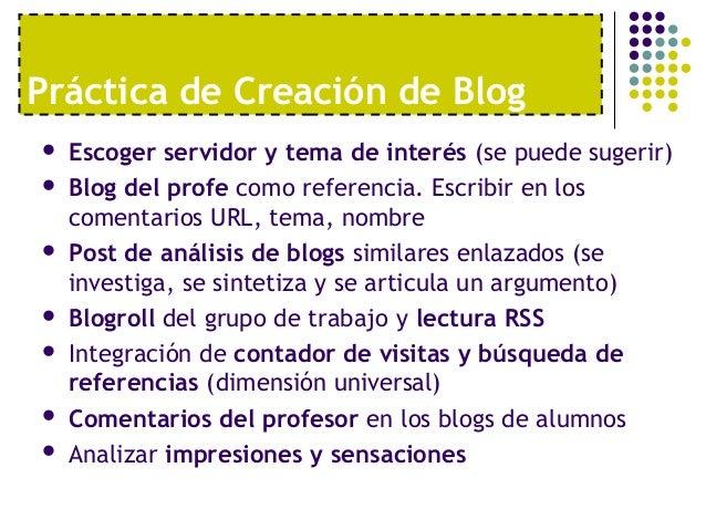 Práctica de Creación de Blog   Escoger servidor y tema de interés (se puede sugerir)   Blog del profe como referencia. E...