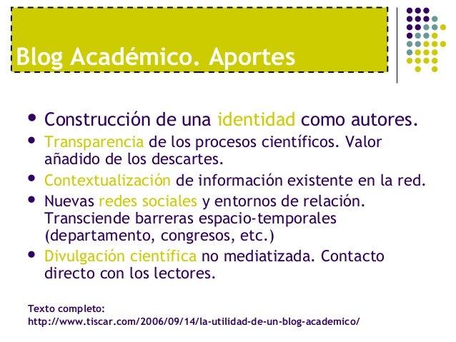 Blog Académico. Aportes   Construcción de una identidad como autores.   Transparencia de los procesos científicos. Valor...