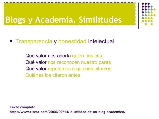 Blogs y Academia. Similitudes   Transparencia y honestidad intelectual         Qué valor nos aporta quien nos cita       ...