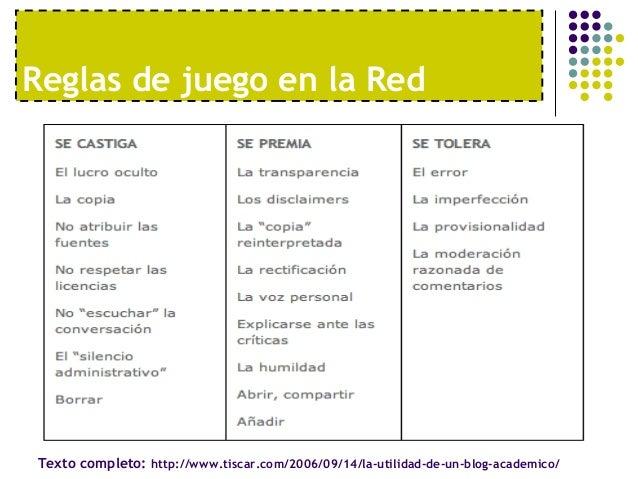 Reglas de juego en la RedTexto completo: http://www.tiscar.com/2006/09/14/la-utilidad-de-un-blog-academico/