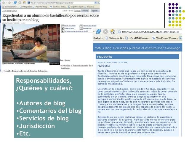 Responsabilidades,¿Quiénes y cuáles?:•Autores de blog•Comentarios del blog•Servicios de blog•Jurisdicción•Etc.