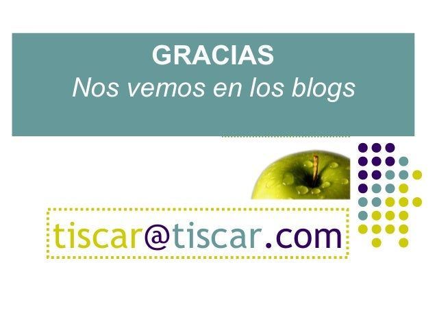 GRACIAS Nos vemos en los blogstiscar@tiscar.com