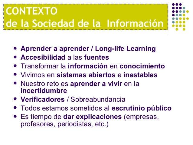 CONTEXTOde la Sociedad de la Información    Aprender a aprender / Long-life Learning    Accesibilidad a las fuentes    ...