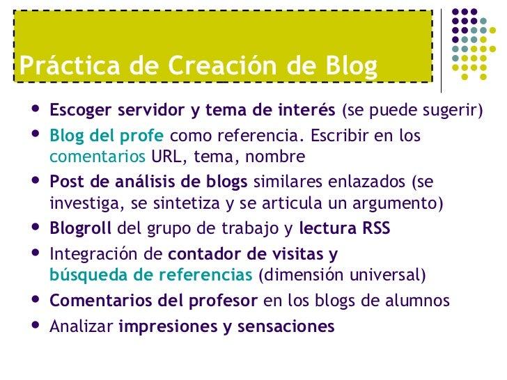 Práctica de Creación de Blog <ul><li>Escoger servidor y tema de interés  (se puede sugerir) </li></ul><ul><li>Blog  del  p...
