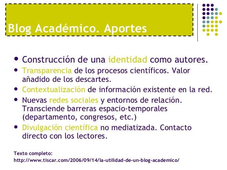 Blog Acad émico. Aportes <ul><li>Construcción de una  identidad  como autores. </li></ul><ul><li>Transparencia  de los pro...