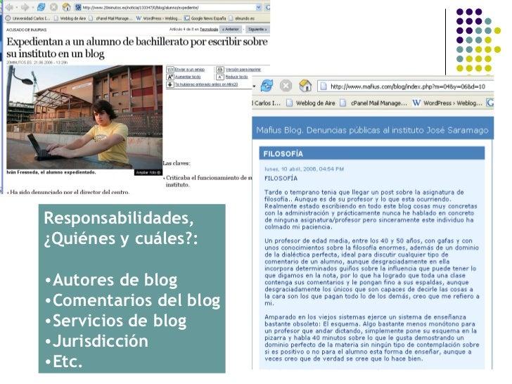 <ul><li>Responsabilidades, </li></ul><ul><li>¿Quiénes y cuáles?: </li></ul><ul><li>Autores de blog </li></ul><ul><li>Comen...