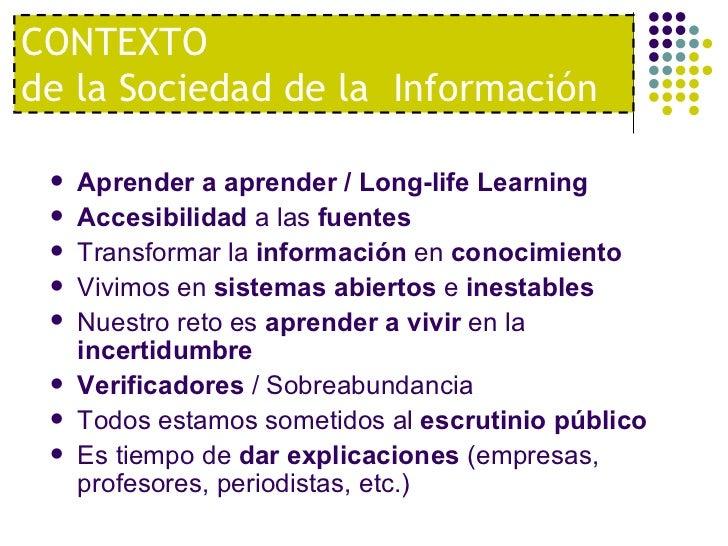 <ul><li>Aprender a aprender / Long-life Learning </li></ul><ul><li>Accesibilidad  a las  fuentes </li></ul><ul><li>Transfo...