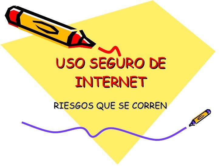 USO SEGURO DE INTERNET RIESGOS QUE SE CORREN