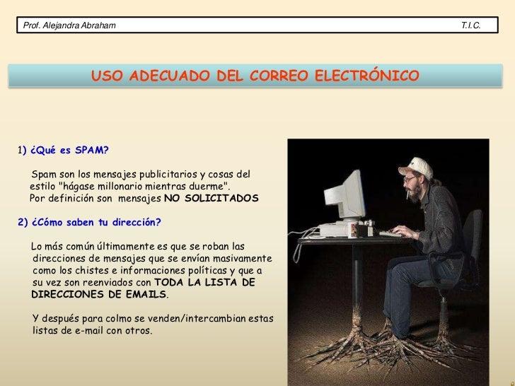 Prof. Alejandra Abraham                                T.I.C.                USO ADECUADO DEL CORREO ELECTRÓNICO1) ¿Qué es...