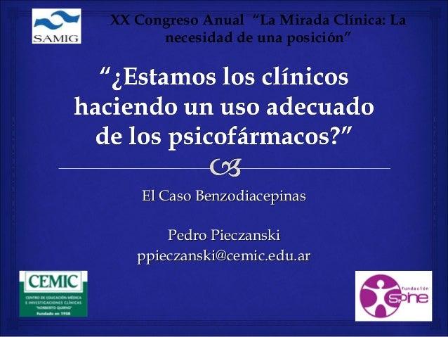 """XX Congreso Anual """"La Mirada Clínica:La      necesidad de una posición""""    El Caso Benzodiacepinas       Pedro Pieczansk..."""