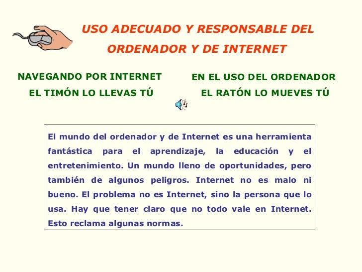 USO ADECUADO Y RESPONSABLE DEL ORDENADOR Y DE INTERNET   NAVEGANDO POR INTERNET   EL TIMÓN LO LLEVAS TÚ EN EL USO DEL ORDE...
