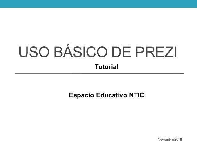 USO BÁSICO DE PREZI Tutorial Espacio Educativo NTIC Noviembre 2018