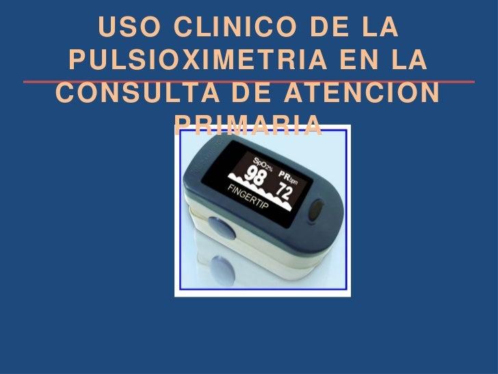 USO CLINICO DE LA PULSIOXIMETRIA EN LA CONSULTA DE ATENCION PRIMARIA
