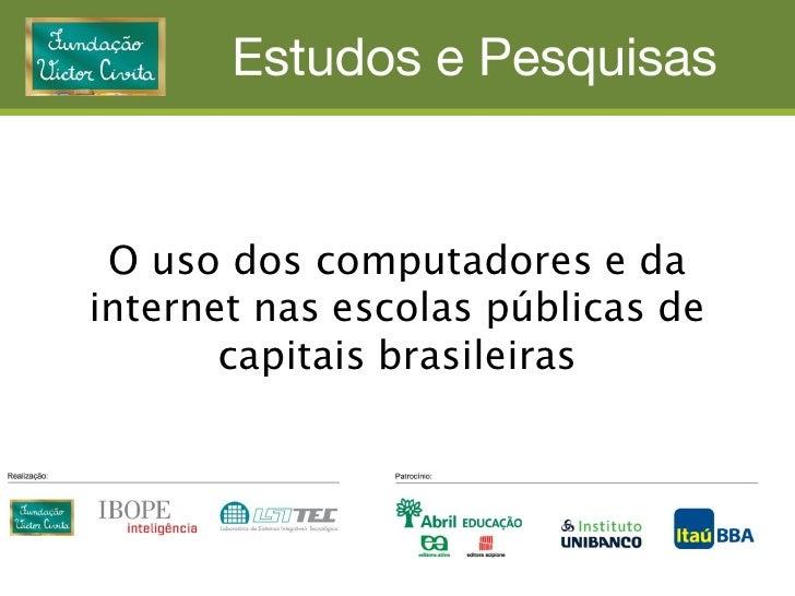 O uso dos computadores e da internet nas escolas públicas de        capitais brasileiras