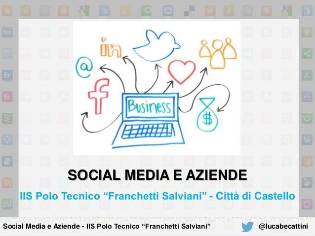"""SOCIAL MEDIA E AZIENDE IIS Polo Tecnico """"Franchetti Salviani"""" - Città di Castello @lucabecattiniSocial Media e Aziende - I..."""