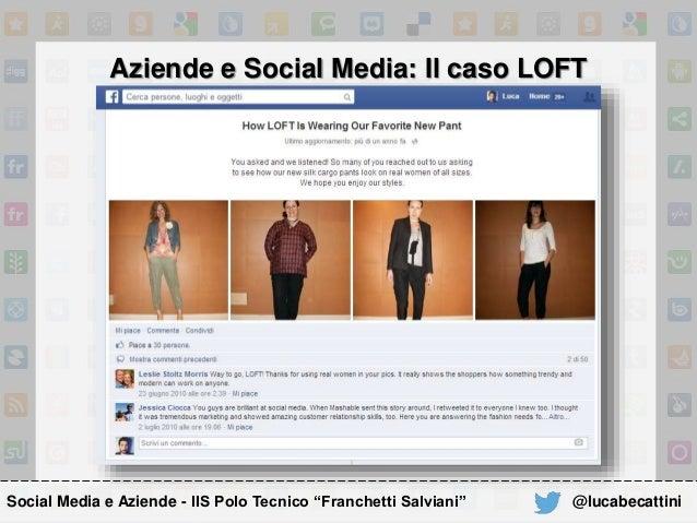 """Aziende e Social Media: Il caso LOFT Social Media e Aziende - IIS Polo Tecnico """"Franchetti Salviani"""" @lucabecattini"""