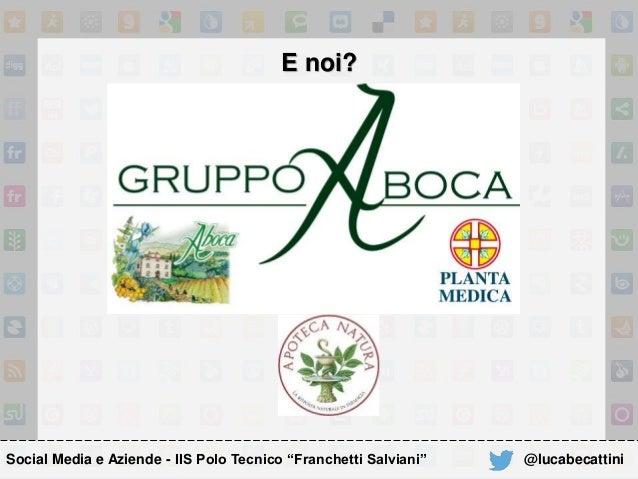 """E noi? Social Media e Aziende - IIS Polo Tecnico """"Franchetti Salviani"""" @lucabecattini"""