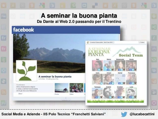 """A seminar la buona pianta Da Dante al Web 2.0 passando per il Trentino Social Media e Aziende - IIS Polo Tecnico """"Franchet..."""