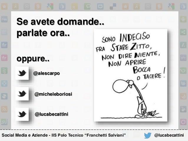 """Se avete domande.. parlate ora.. oppure.. @lucabecattini Social Media e Aziende - IIS Polo Tecnico """"Franchetti Salviani"""" @..."""
