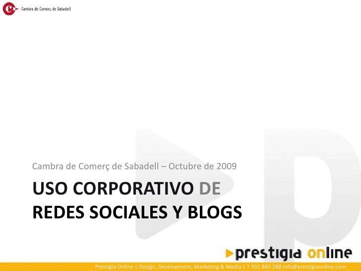 Cambra de Comerç de Sabadell – Octubre de 2009<br />USO CORPORATIVO DEREDES SOCIALES Y BLOGS<br />
