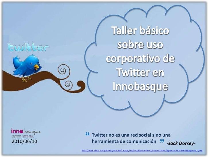 """Taller básico sobre uso corporativo de Twitter en Innobasque <br />""""<br />""""<br />Twitter no es una red social sino una her..."""