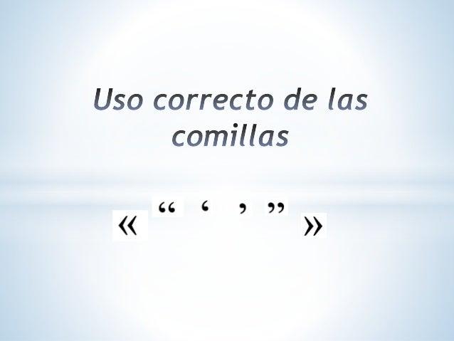 Las comillas son recursos ortográficos que establecen cierta distancia entre el autor de un texto escrito y las palabras q...
