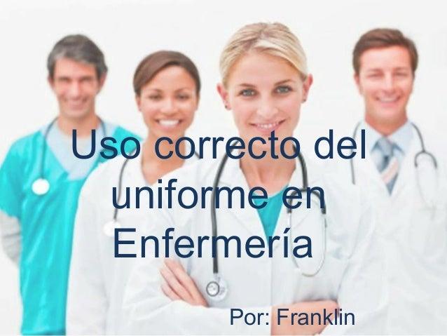 Uso correcto del uniforme en Enfermería Por: Franklin