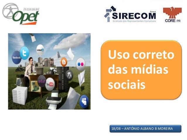 18/08 – ANTÓNIO ALBANO B MOREIRA Uso correto das mídias sociais