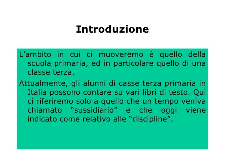 Introduzione <ul><li>L'ambito in cui ci muoveremo è quello della scuola primaria, ed in particolare quello di una classe t...