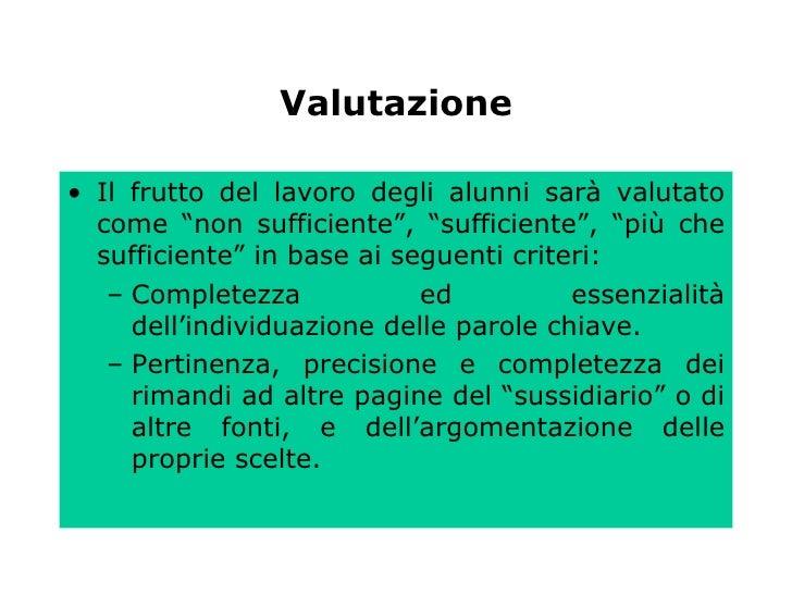 """Valutazione <ul><li>Il frutto del lavoro degli alunni sarà valutato come """"non sufficiente"""", """"sufficiente"""", """"più che suffic..."""