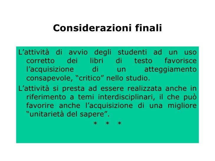 Considerazioni finali <ul><li>L'attività di avvio degli studenti ad un uso corretto dei libri di testo favorisce l'acquisi...