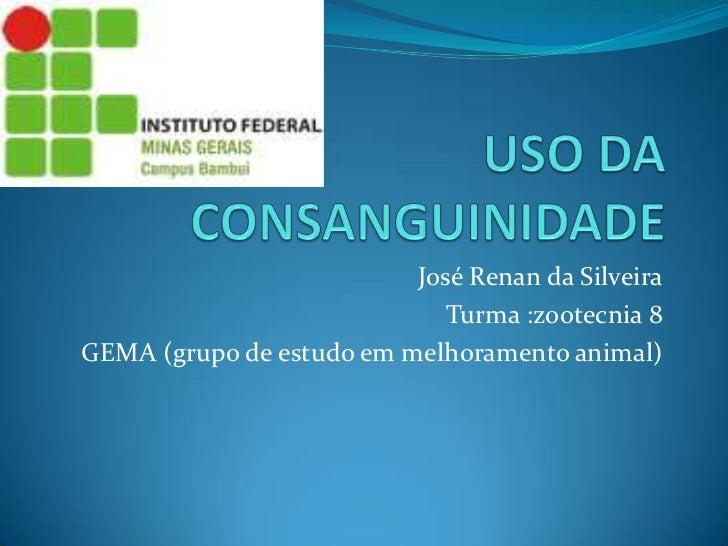 José Renan da Silveira                             Turma :zootecnia 8GEMA (grupo de estudo em melhoramento animal)