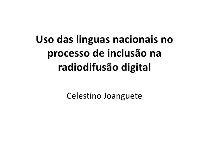 Uso das linguas nacionais no processo de inclusão na radiodifusão digital<br />Celestino Joanguete<br />