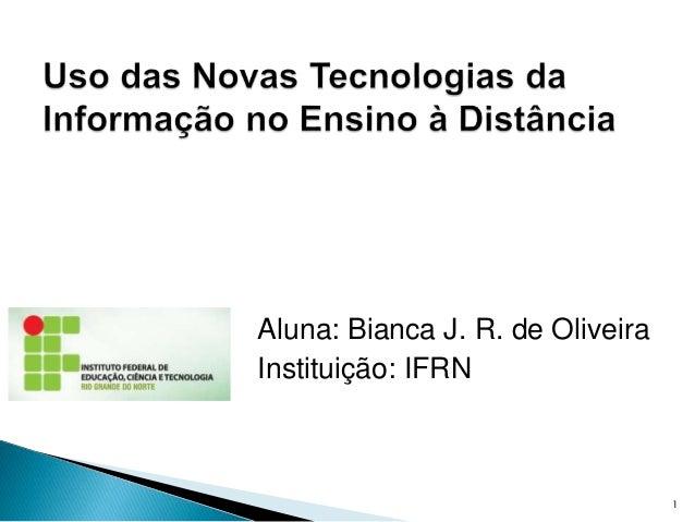 Aluna: Bianca J. R. de Oliveira Instituição: IFRN 1