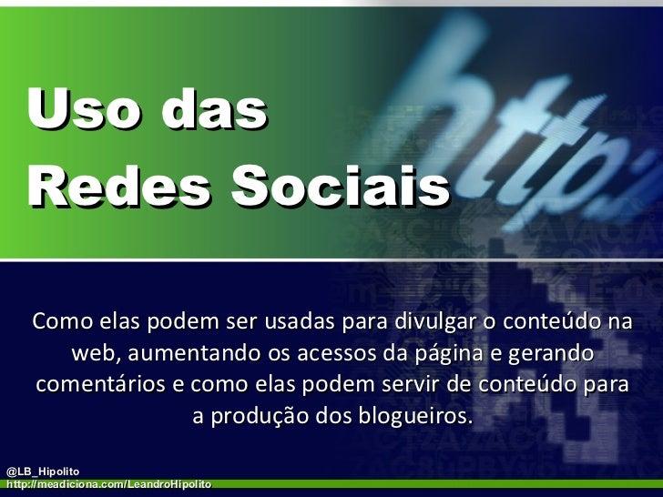 Uso das  Redes Sociais Como elas podem ser usadas para divulgar o conteúdo na web, aumentando os acessos da página e geran...