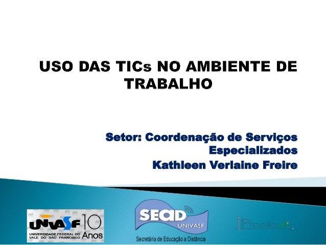Setor: Coordenação de Serviços Especializados Kathleen Verlaine Freire