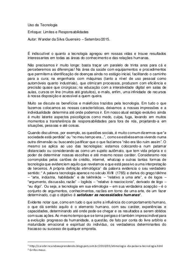 Uso da Tecnologia Enfoque: Limites e Responsabilidades Autor: Wander da Silva Guerreiro – Setembro/2015. É indiscutível o ...