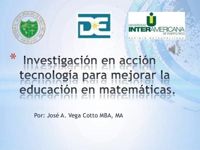 Por: José A. Vega Cotto MBA, MA *